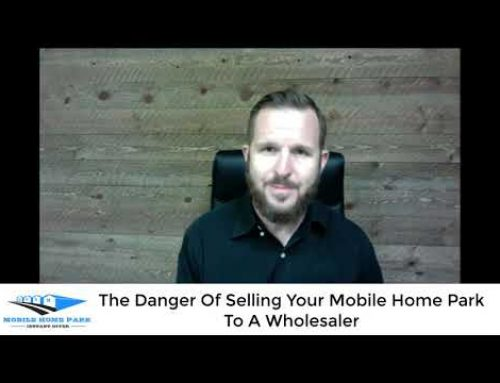 The Danger Of Selling Your Mobile Home Park To A Wholesaler